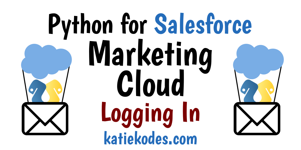 Logging into Salesforce's Marketing Cloud API (w/ Python) | Katie Kodes