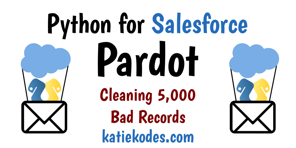 Cleaning bad Pardot data with Python | Katie Kodes